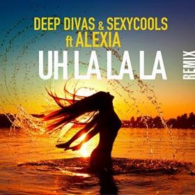 DEEP DIVAS & SEXYCOOLS FEAT. ALEXIA - UH LA LA LA (REMIX)